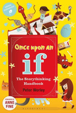 Once Upon an If : The Storythinking Handbook - Peter Worley