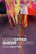 Queer Cities, Queer Cultures : Europe Since 1945
