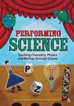 Performing Science : Teaching Chemistry, Physics and Biology Through Drama - Martin Braund