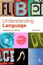 Understanding Language 2e : A Basic Course in Linguistics - Elizabeth Winkler