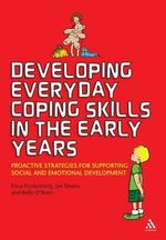 Developing Everyday Coping Skills in the Early Years : Proactive Strategies for Supporting Social and Emotional Development - Jan Deans