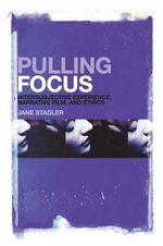Pulling Focus : Intersubjective Experience, Narrative Film, and Ethics - Jane Stadler