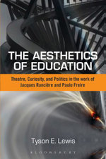 The Aesthetics of Education : Theatre, Curiosity, and Politics in the Work of Jacques Ranciere and Paulo Freire - Tyson E. Lewis