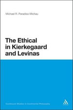 The Ethical in Kierkegaard and Levinas : Continuum Studies in Continental Philosophy - Michael R. Paradiso-Michau
