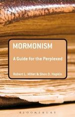 Mormonism : A Guide for the Perplexed - Robert L Millet