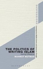 The Politics of Writing Islam : Voicing Difference - Mahmut Mutman