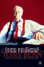 Free Radical : New Century Essays - Tony Benn