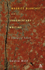 Maurice Blanchot and Fragmentary Writing : A Change of Epoch - Leslie Hill