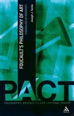 Foucault's Philosophy of Art : A Genealogy of Modernity - Joseph J. Tanke