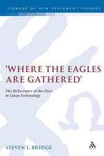 Where the Eagles are Gathered : The Deliverance of the Elect in Lukan Eschatology - Steven Bridge