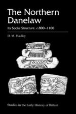 The Northern Danelaw : Its Social Structure, C.800-1100 - D. M. Hadley