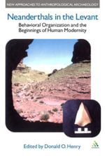 Neanderthals in the Levant : Behavioural Organization and the Beginnings of Human Modernity - Donald O. Henry