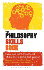The Philosophy Skills Book : Exercises in Philosophical Thinking, Reading, and Writing - Stephen J. Finn