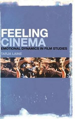 Feeling Cinema : Emotional Dynamics in Film Studies - Tarja Laine