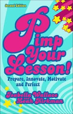 Pimp Your Lesson! : Prepare, Innovate, Motivate, Perfect - Leah Kirkman