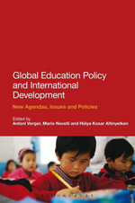 Global Education Policy and International Development : New Agendas, Issues and Policies