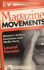 Magazine Movements : Women's Culture, Feminisms and Media Form - Laurel Forster