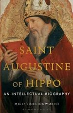 Saint Augustine of Hippo : An Intellectual Biography - Miles Hollingworth