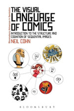The Visual Language of Comics : Introduction to the Structure and Cognition of Sequential Images. - Neil Cohn