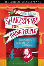 Shakespeare for Young People : Productions, Versions and Adaptations - Abigail Rokison