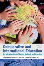 Comparative and International Education : An Introduction to Theory, Method, and Practice - David Phillips