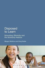 Disposed to Learn : Schooling, Ethnicity and the Scholarly Habitus - Megan Watkins