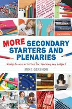 More Secondary Starters and Plenaries : Creative Activities, Ready-to-Use in Any Subject - Mike Gershon