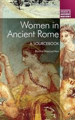 Women in Ancient Rome : A Sourcebook - Bonnie Maclachlan