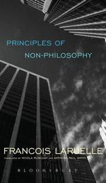 Principles of Non-Philosophy : Interrogating 1960s French Philosophy - Francois Laruelle