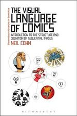 The Visual Language of Comics : Introduction to the Structure and Cognition of Sequential Images - Neil Cohn