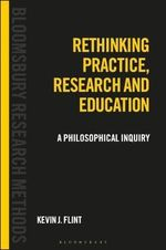 Rethinking Practice, Research and Education : A Philosophical Inquiry - Kevin J. Flint