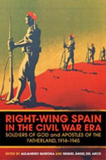 Right-wing Spain in the Civil War Era : Soldiers of God and Apostles of the Fatherland, 1914-1945