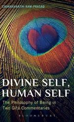 Divine Self, Human Self : The Philosophy of Being in Two Gita Commentaries - Chakravarthi Ram-Prasad