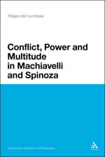 Conflict, Power, and Multitude in Machiavelli and Spinoza : Tumult and Indignation - Del Filippo Lucchese