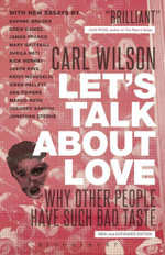 Let's Talk About Love : Why Other People Have Such Bad Taste - Carl Wilson