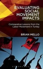Evaluating Social Movement Impacts : Comparative Lessons from the Labor Movement in Turkey - Brian Mello