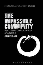 The Impossible Community : Realizing Communitarian Anarchism - John P. Clark