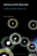 Speculative Realism : Problems and Prospects - Peter Gratton