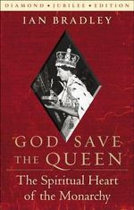 God Save the Queen : The Spiritual Heart of the Monarchy - Ian C. Bradley