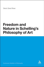 Freedom and Nature in Schelling's Philosophy of Art : Continuum Studies in Philosophy - Devin Zane Shaw