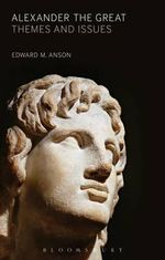 Alexander the Great : Themes and Issues - Edward M. Anson