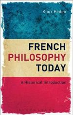 French Philosophy Today : A Historical Introduction - Knox Peden