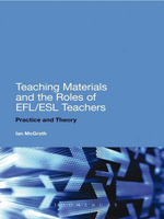Teaching Materials and the Roles of EFL/ESL Teachers : Practice and Theory - Ian McGrath