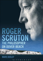 Roger Scruton : The Philosopher on Dover Beach - Mark Dooley