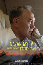 Nazarbayev and the Making of Kazakhstan : From Communism to Capitalism - Jonathan Aitken
