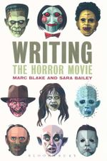 Writing the Horror Movie : A Writer's Guide to Hollywood Representation - Marc Blake