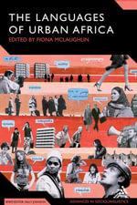 The Languages of Urban Africa : Advances in Sociolinguistics