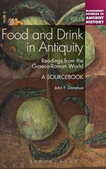 Food and Drink in Antiquity: A Sourcebook : Readings from the Graeco-Roman World - John F. Donahue