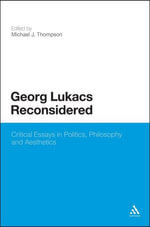 Georg Lukacs Reconsidered : Critical Essays in Politics, Philosophy and Aesthetics