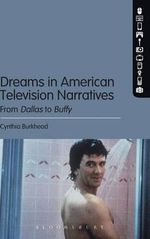 Dreams in American Television Narratives : From Dallas to Buffy - Cynthia Burkhead